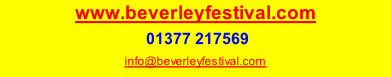 www.beverleyfestival.com  01377 217569 info@beverleyfestival.com