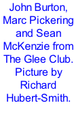 John Burton, Marc Pickering and Sean McKenzie from The Glee Club. Picture by Richard Hubert-Smith.
