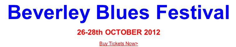 Beverley Blues Festival  26-28th OCTOBER 2012 Buy Tickets Now>