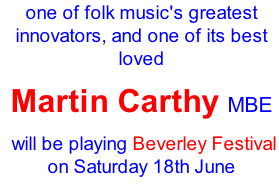 one of folk music's greatest innovators, and one of its best loved Martin Carthy MBE    will be playing Beverley Festival on Saturday 18th June