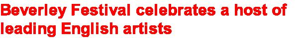 Beverley Festival celebrates a host of leading English artists www.beverleyfestival.com