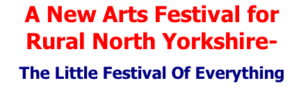 A New Arts Festival for Rural North Yorkshire-  The Little Festival Of Everything